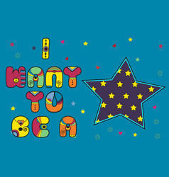 I want to be a star colorful artistic font vector