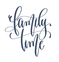 Family time - hand lettering inscription text to vector
