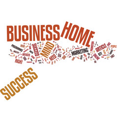 Your home business only needs this to succeed vector