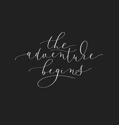 The adventure begins black and white hand written vector