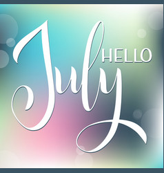 Hello july lettering vector
