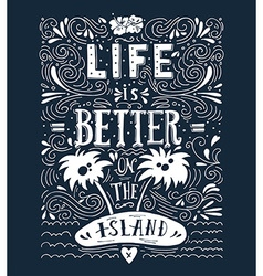 Life is better on the island Print Hand drawn vector image vector image