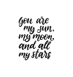 You are my sun my moon and all my stars hand vector