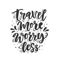 travel more worry less hand drawn lettering vector image