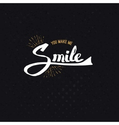 Conceptual You Make Me Smile Texts on Black vector