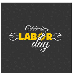 Happy labor day creative typography with wrench vector