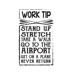 Funny work quote good for print work tip stand up vector