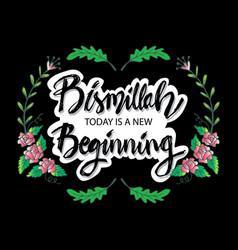 Bismillah today is a new beginning vector