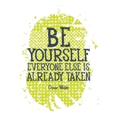 Be yourself everyone else is alredy taken vector image