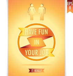 Yellow poster have fun in your job vector