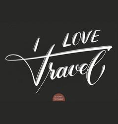 hand drawn lettering i love travel elegant vector image