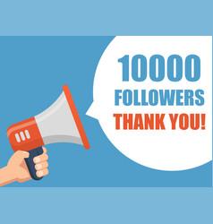 10000 followers thank you hand holding megaphone vector