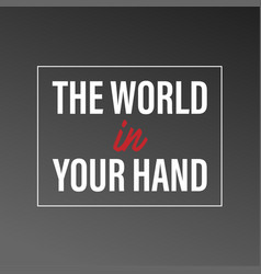 the world in your hand inspirational and vector image