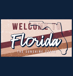 welcome to florida vintage rusty metal sign vector image