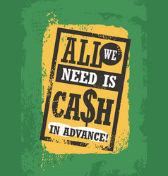 All we need is cash in advance vector