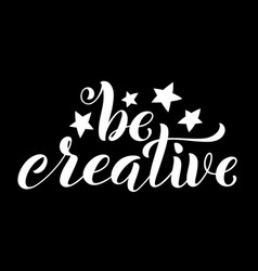 be creative hand written lettering inspirational vector image
