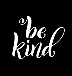 Be kind hand written lettering inspirational vector