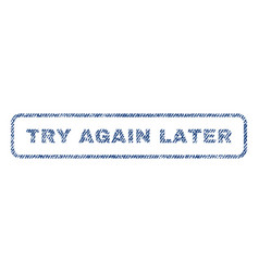 Try again later textile stamp vector