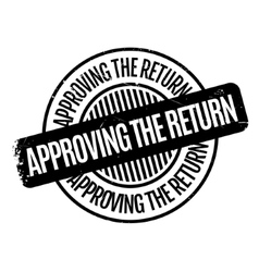 Approving The Return rubber stamp vector