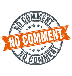 No comment round grunge ribbon stamp vector