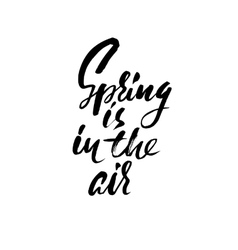 Hand lettered inspirational quote Spring is in vector