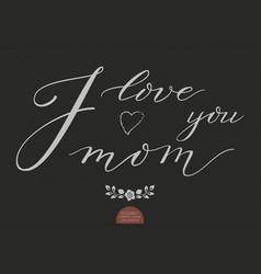 hand drawn lettering - i love you mom elegant vector image vector image