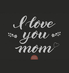 hand drawn lettering - i love you mom elegant vector image