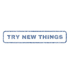 try new things textile stamp vector image