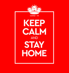 Keep calm and stay home virus novel coronavirus vector