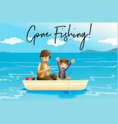 Father and son fishing with words gone fishing vector