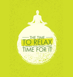 the time to relax is when you do not have time for vector image vector image