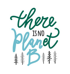 With lettering phrase there is no planet b vector