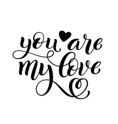 You are my love hand written lettering vector
