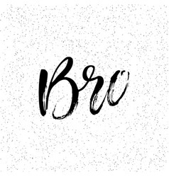 bro ink hand lettering modern brush calligraphy vector image