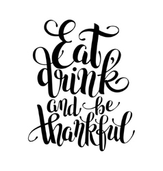 Eat drink and be thankful black white hand vector