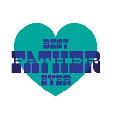 Best father ever on blue heart vector