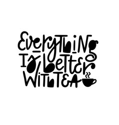 everything is better with tea tea lover vector image