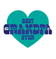 Best grandpa ever on blue heart vector