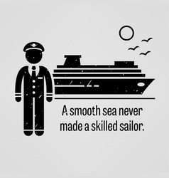 a smooth sea never made a skilled sailor a vector image