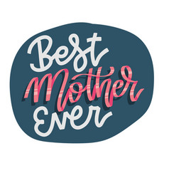 best mother ever - lettering isolated sticker vector image