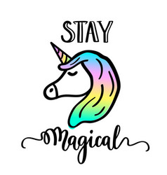 Stay magical cartoon unicorn drawing and lettering vector