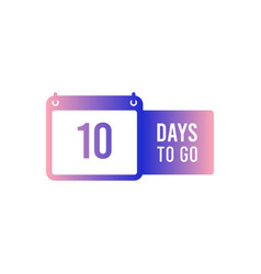 10 days to go last countdown icon seven day go 7 vector image