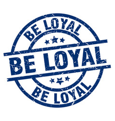 Be loyal blue round grunge stamp vector