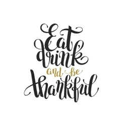 eat drink and be thankful black gold hand vector image