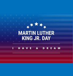 Martin luther king jr day greeting card - i have vector
