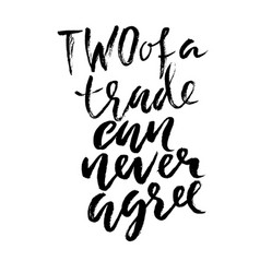 two of a trade can never agree hand drawn dry vector image