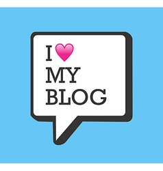 I love my blog bubble vector image