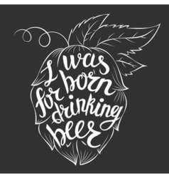 Lettering I was born for drinking beer in a hop vector image