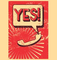 yes typographic retro grunge phone poster vector image