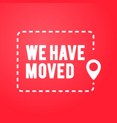 Flat design we have moved icon moving office sign vector
